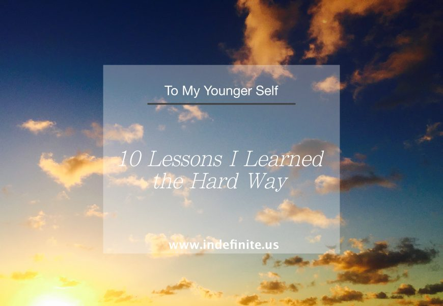 To My Younger Self: 10 Life Lessons Learned the Hard Way