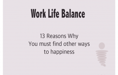 Work Life Balance - 13 Reasons Why you must find other ways to Happiness